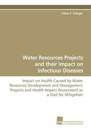 Water Resources Projects and Their Impact on Infectious Diseases