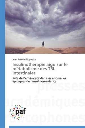 Insulinotherapie aigu sur le metabolisme des TRL intestinales
