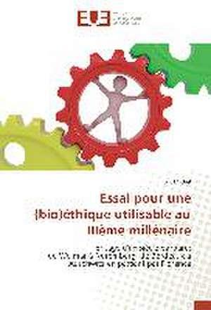 Essai Pour Une (Bio)Ethique Utilisable Au Iiieme Millenaire