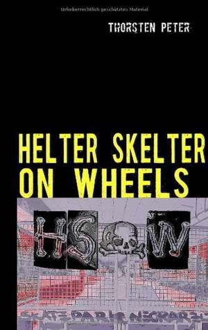 HELTER SKELTER ON WHEELS de Thorsten Peter