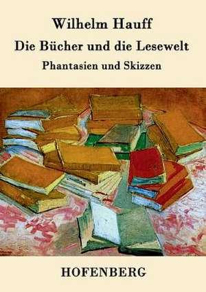 Die Bücher und die Lesewelt de Wilhelm Hauff