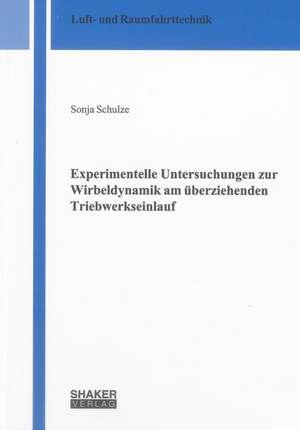 Experimentelle Untersuchungen zur Wirbeldynamik am überziehenden Triebwerkseinlauf de Sonja Schulze