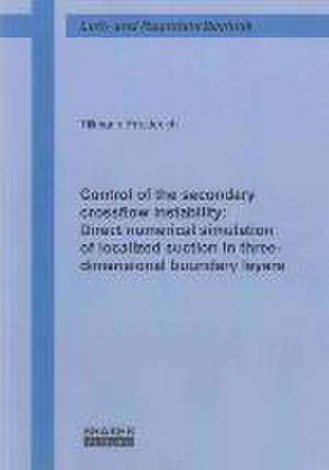 Control of the secondary crossflow instability: Direct numerical simulation of localized suction in three-dimensional boundary layers de Tillmann Friederich