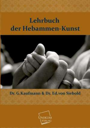 Lehrbuch der Hebammen-Kunst