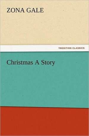 Christmas a Story de Zona Gale