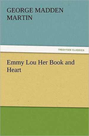 Emmy Lou Her Book and Heart de George Madden Martin