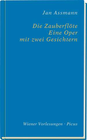 Die Zauberflöte. Eine Oper mit zwei Gesichtern de Jan Assmann