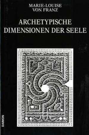 Archetypische Dimensionen der Seele de Marie-Louise Von Franz