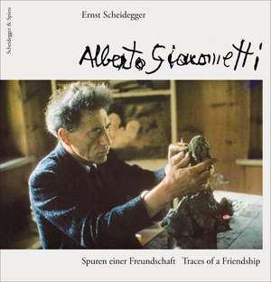 Alberto Giacometti: Traces of a Friendship de Ernst Scheidegger