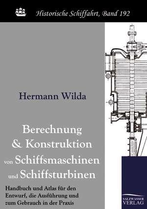 Berechnung und Konstruktion von Schiffsmaschinen und Schiffsturbinen de Hermann Wilda