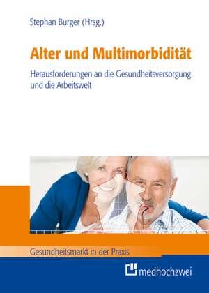 Alter und Multimorbiditaet - Herausforderungen an die Gesundheitsversorgung und die Arbeitswelt