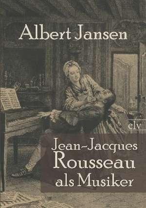 Jean-Jacques Rousseau als Musiker de Albert Jansen