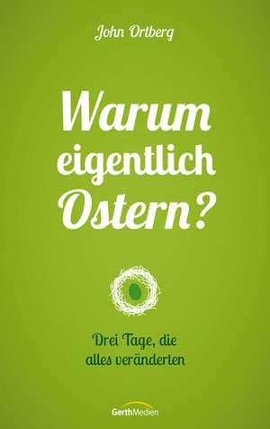 Warum eigentlich Ostern? de John Ortberg