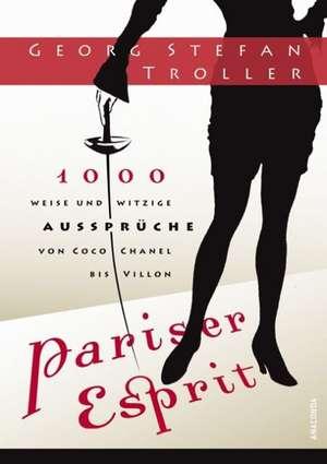 Pariser Esprit. 1000 weise & witzige Aussprueche von Coco Chanel bis Villon