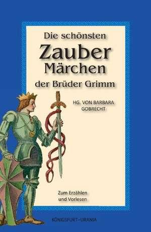 Die schoensten Zaubermaerchen der Brueder Grimm