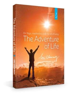The Adventure of Life: On Yoga, Meditation & the Art of Living de Sri Chinmoy