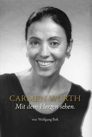 Carmen Würth · Mit dem Herzen sehen de Wolfgang Bok