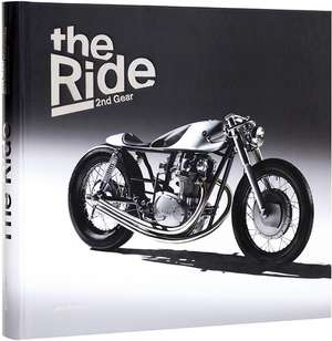The Ride 2nd Gear: New Custom Motorcycles and Their Builders de Chris Hunter