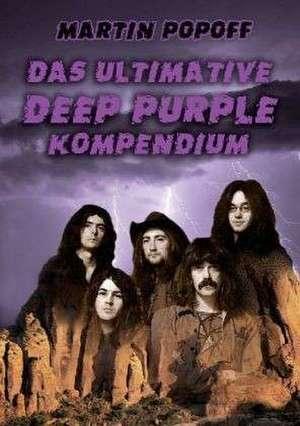 Das ultimative Deep Purple Kompendium de Martin Popoff