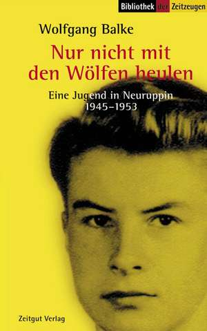 Nur nicht mit den Wölfen heulen de Wolfgang Balke