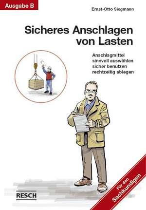 Sicheres Anschlagen von Lasten Ausgabe B: Für den Sachkundigen de Ernst-Otto Siegmann