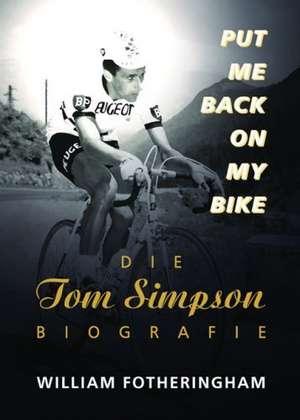 Put me back on my bike. Die Tom-Simpson-Biografie de William Fotheringham