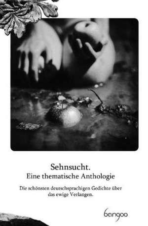 Sehnsucht. Eine thematische Anthologie