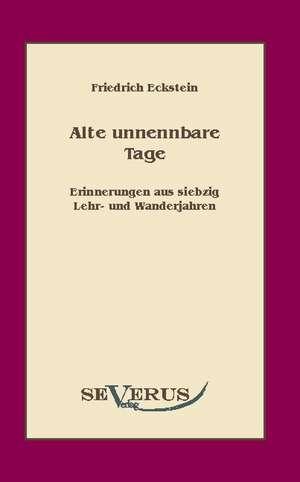 Alte, Unnennbare Tage:  An Evolutionary Journey de Friedrich Eckstein