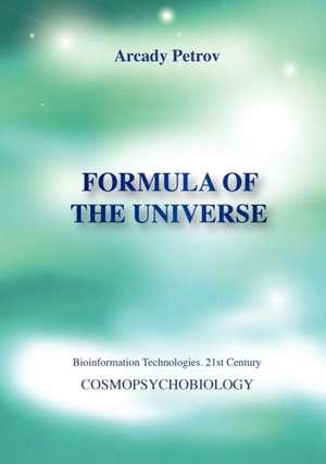 Formula of the Universe (Cosmopsychobiology) de Arcady Petrov