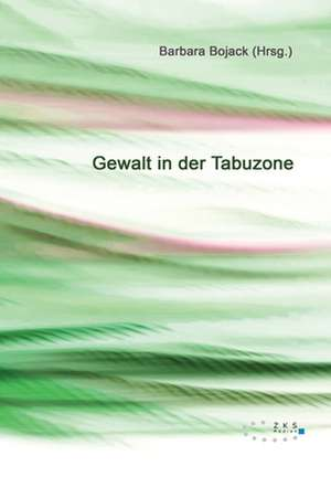 Gewalt in der Tabuzone de Barbara Bojack