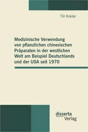 Medizinische Verwendung Von Pflanzlichen Chinesischen Praparaten in Der Westlichen Welt Am Beispiel Deutschlands Und Der USA Seit 1970