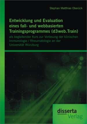 Entwicklung Und Evaluation Eines Fall- Und Webbasierten Trainingsprogrammes (D3web.Train)