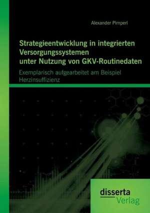 Strategieentwicklung in Integrierten Versorgungssystemen Unter Nutzung Von Gkv-Routinedaten