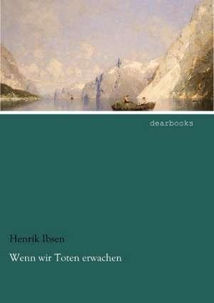 Wenn wir Toten erwachen de Henrik Ibsen