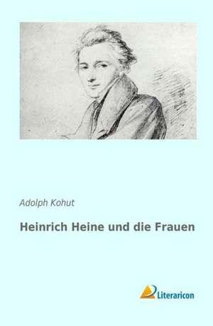 Heinrich Heine Und Die Frauen:  China Best Behaved Country & China Most Misbehaved Country de Adolph Kohut