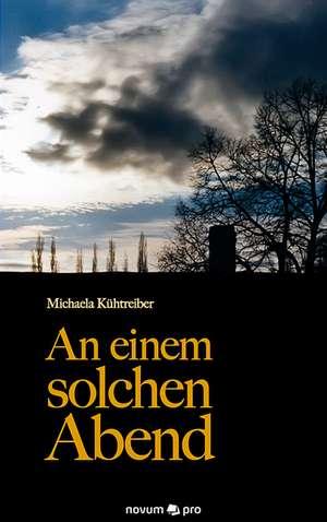 An Einem Solchen Abend:  40 Jahre Auf Der Flucht VOR Dem Leben de Michaela Kühtreiber