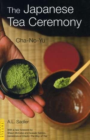 The Japanese Tea Ceremony: Cha-No-Yu de A. L. Sadler