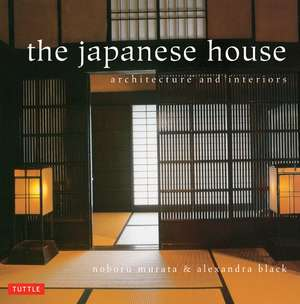 The Japanese House: Architecture and Interiors de Alexandra Black