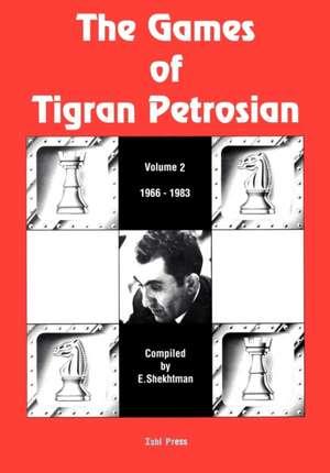 The Games of Tigran Petrosian Volume 2 1966-1983 de Eduard I. Shekhtman