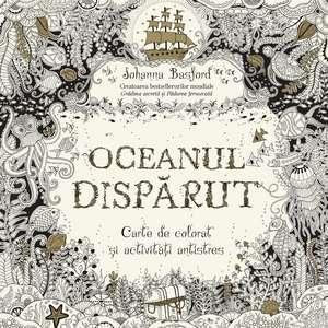 Oceanul dispărut. Carte de colorat și activități antistres de Johanna Basford