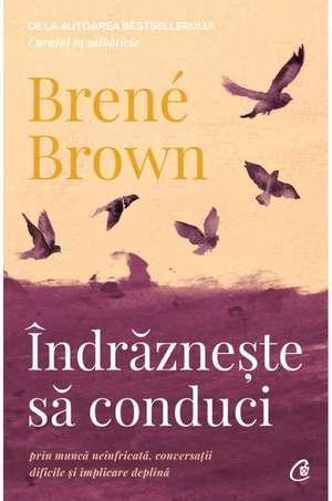 Îndrăznește să conduci de Brené Brown