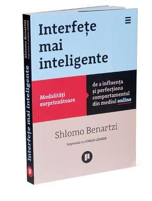 Interfeţe mai inteligente: Modalităţi surprinzătoare de a influenţa şi perfecţiona comportamentul din mediul online de Shlomo Benartzi