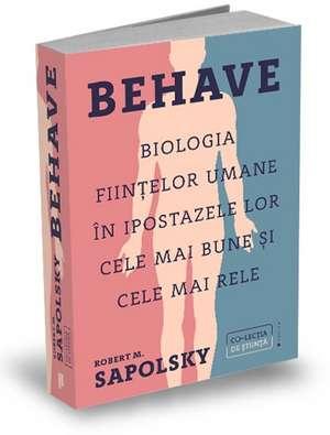Behave: Biologia ființelor umane în ipostazele lor cele mai bune și cele mai rele de Robert M. Sapolsky