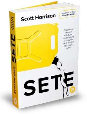 Sete: O poveste despre mântuire, compasiune și misiunea de a furniza apă curată lumii de Scott Harrison