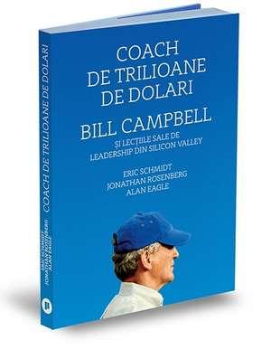 Coach de trilioane de dolari: Bill Campbell și lecțiile sale de leadership din Silicon Valley de Alan Eagle