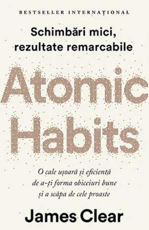 Atomic Habits: Schimbări mici, rezultate remarcabile de James Clear