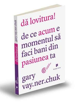 Dă lovitura de Gary Vaynerchuk