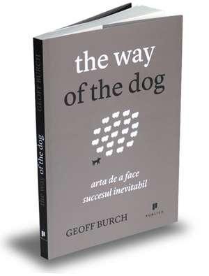 The way of the dog: Arta de a face succesul inevitabil de Geoff Burch