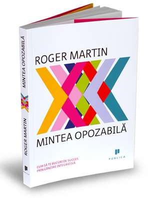 Mintea opozabilă de Roger Martin