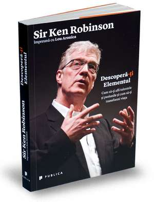 Descoperă-ți Elementul de Ken Robinson